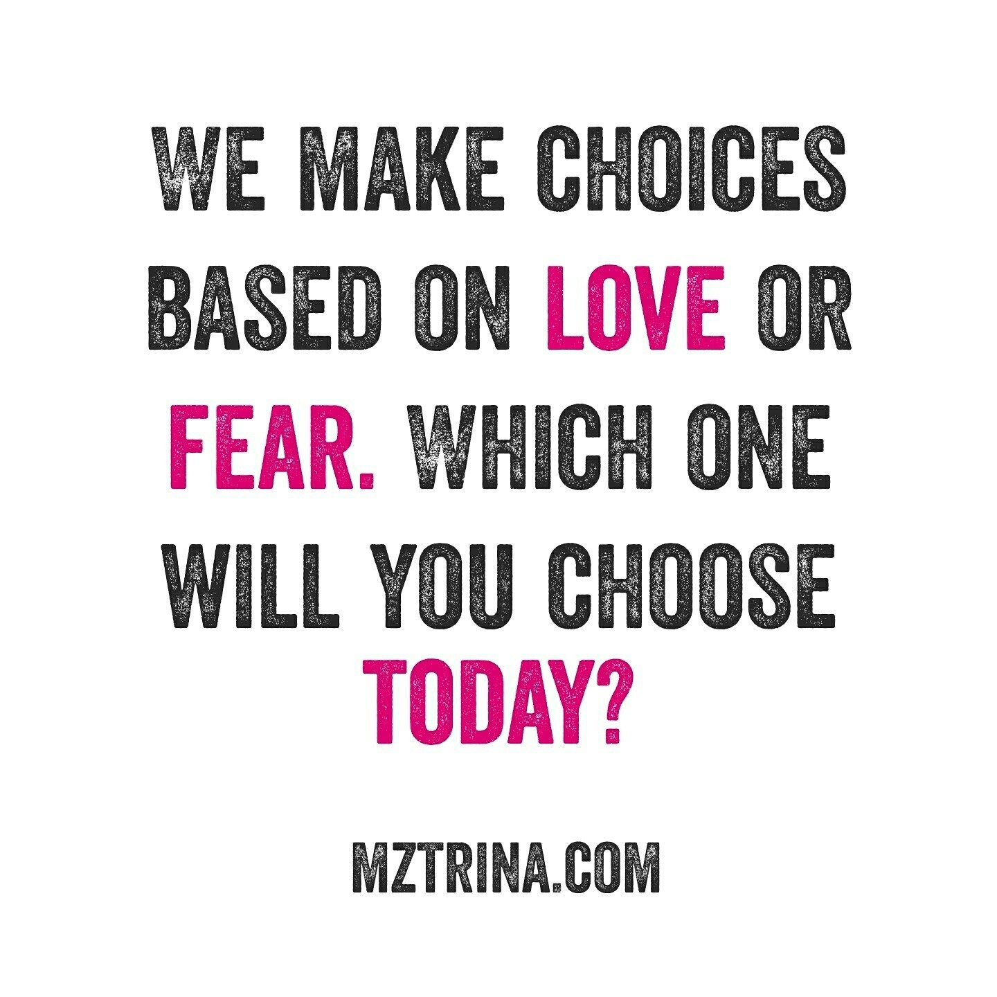 We make choices based on love or fear.