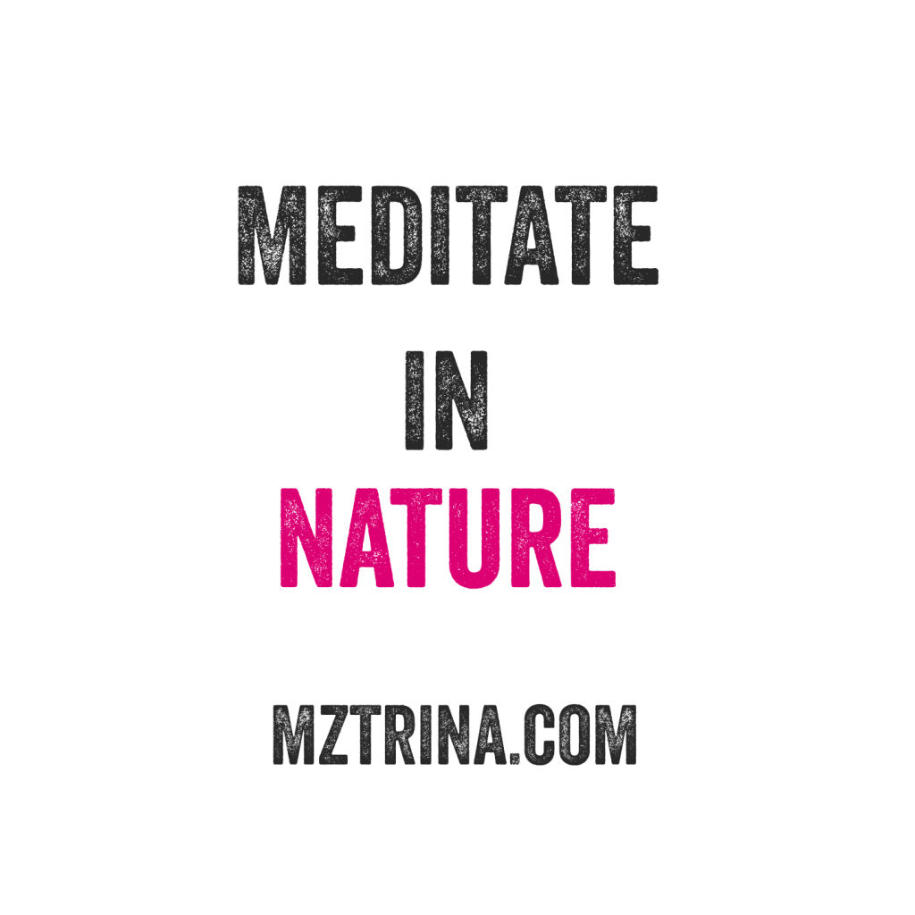 Meditate in nature. Quote by mztrina.com