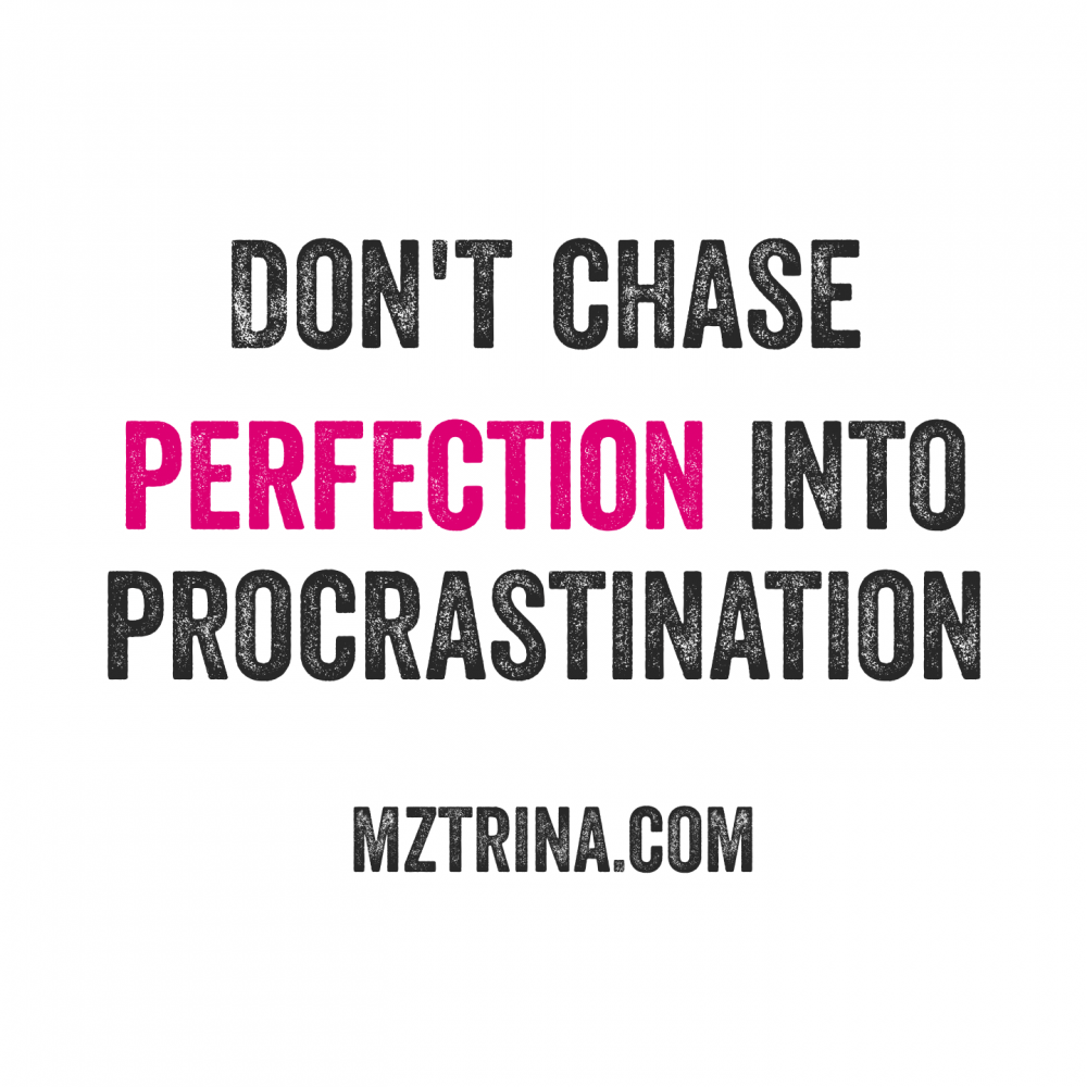 Don't Chase Perfection Into Procrastination