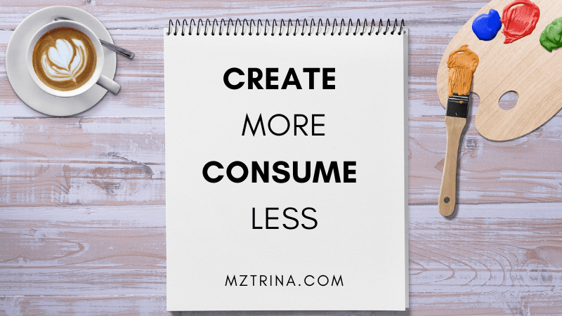 Personal Development Tips: Create More, Consume Less